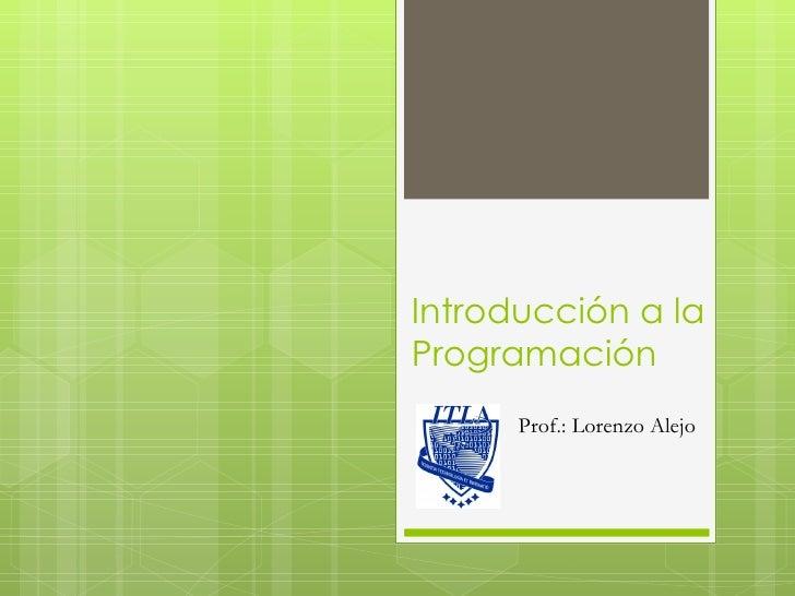 Introducción a laProgramación      Prof.: Lorenzo Alejo