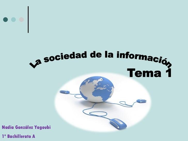 La sociedad de la información Nadia González Yagoubi 1º Bachillerato A