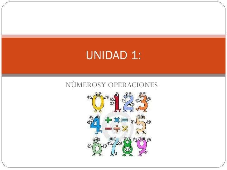 NÚMEROS Y OPERACIONES UNIDAD 1:
