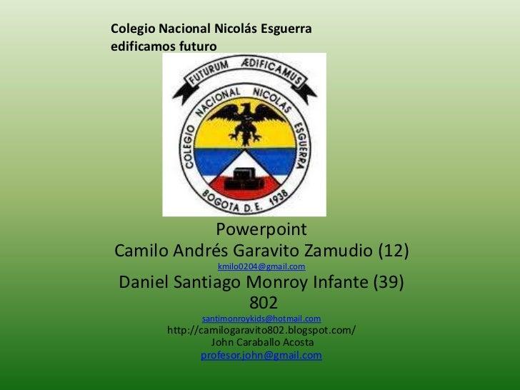 Colegio Nacional Nicolás Esguerraedificamos futuro           PowerpointCamilo Andrés Garavito Zamudio (12)                ...