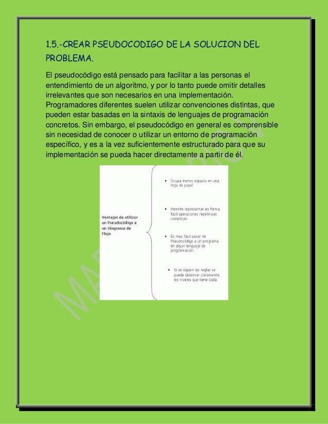 1.5.-CREAR PSEUDOCODIGO DE LA SOLUCION DELPROBLEMA.El pseudocódigo está pensado para facilitar a las personas elentendimie...