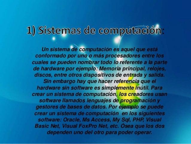 :Un sistema de computación es aquel que estáconformado por uno o más procesadores entre loscuales se pueden nombrar todo l...