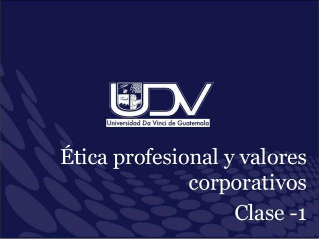 Ética profesional y valores corporativos Clase -1