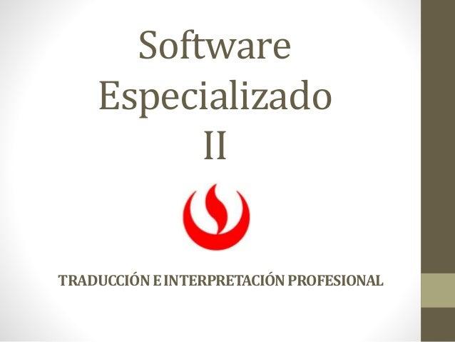 Software Especializado II TRADUCCIÓNEINTERPRETACIÓNPROFESIONAL