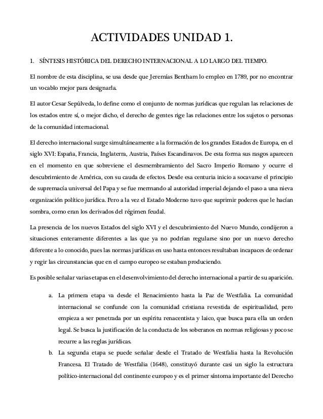ACTIVIDADES UNIDAD 1. 1. SÍNTESIS HISTÓRICA DEL DERECHO INTERNACIONAL A LO LARGO DEL TIEMPO. El nombre de esta disciplina,...