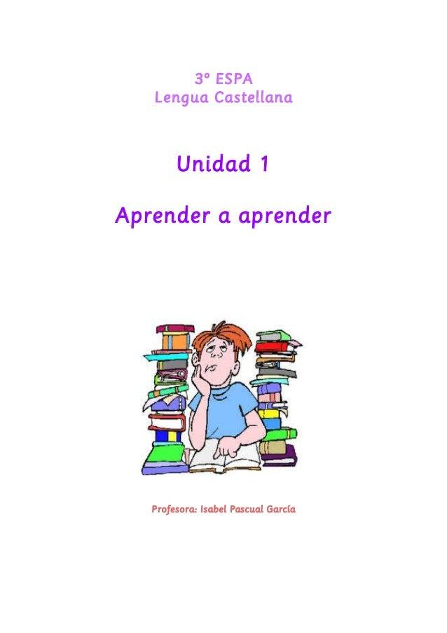 3º ESPA  Lengua Castellana  Unidad 1  Aprender a aprender  Profesora: Isabel Pascual García