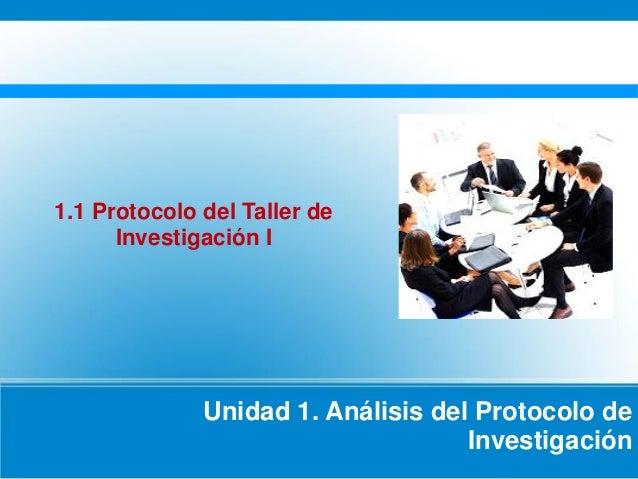 Unidad 1. Análisis del Protocolo de Investigación 1.1 Protocolo del Taller de Investigación I