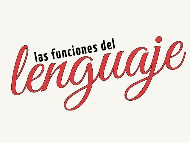 Las funciones del lenguaje Podemos usar el lenguaje para informar, mandar, preguntar, quejarnos, etc. Los diferentes usos ...