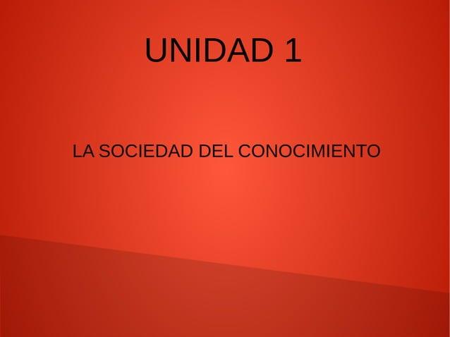 UNIDAD 1 LA SOCIEDAD DEL CONOCIMIENTO