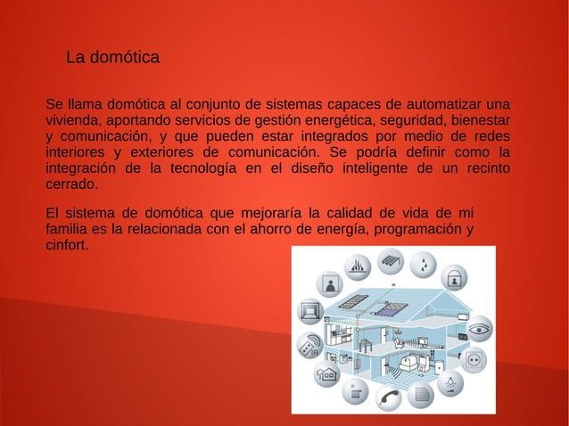 La domótica Se llama domótica al conjunto de sistemas capaces de automatizar una vivienda, aportando servicios de gestión ...