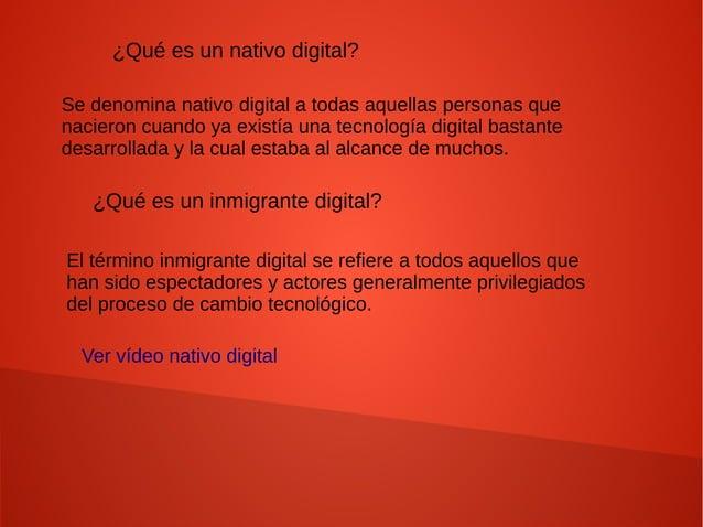 ¿Qué es un nativo digital? Se denomina nativo digital a todas aquellas personas que nacieron cuando ya existía una tecnolo...