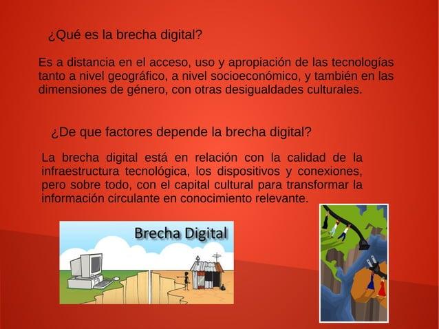 ¿Qué es la brecha digital? Es a distancia en el acceso, uso y apropiación de las tecnologías tanto a nivel geográfico, a n...