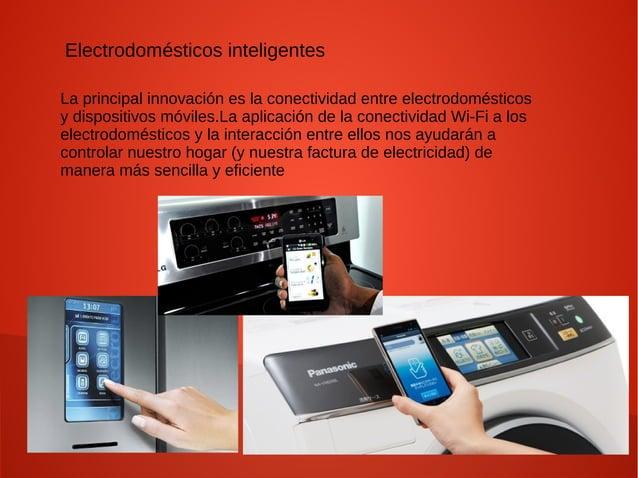 Electrodomésticos inteligentes La principal innovación es la conectividad entre electrodomésticos y dispositivos móviles.L...