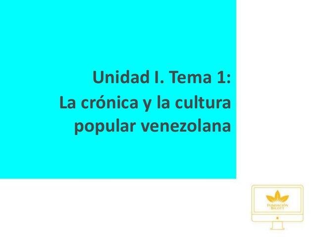 Unidad I. Tema 1: La crónica y la cultura popular venezolana