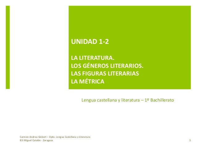 UNIDAD 1-2 LA LITERATURA. LOS GÉNEROS LITERARIOS. LAS FIGURAS LITERARIAS LA MÉTRICA Carmen Andreu Gisbert – Dpto. Lengua C...