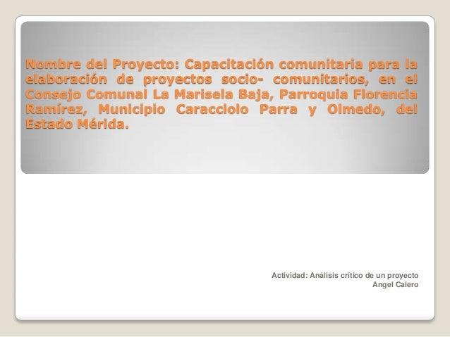 Nombre del Proyecto: Capacitación comunitaria para la elaboración de proyectos socio- comunitarios, en el Consejo Comunal ...
