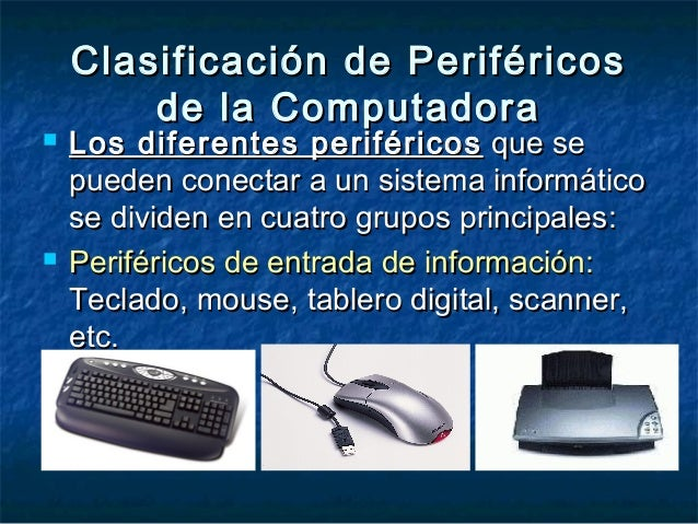 Clasificación de PeriféricosClasificación de Periféricos de la Computadorade la Computadora  Los diferentes periféricosLo...