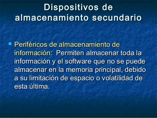 Dispositivos deDispositivos de almacenamiento secundarioalmacenamiento secundario  Periféricos de almacenamiento dePerifé...