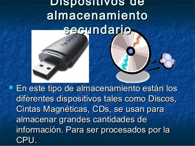  En este tipo de almacenamiento están losEn este tipo de almacenamiento están los diferentes dispositivos tales como Disc...