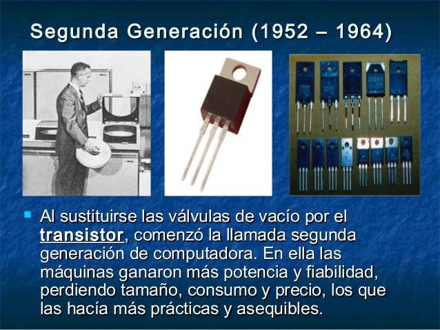  Al sustituirse las válvulas de vacío por elAl sustituirse las válvulas de vacío por el transistortransistor, comenzó la ...