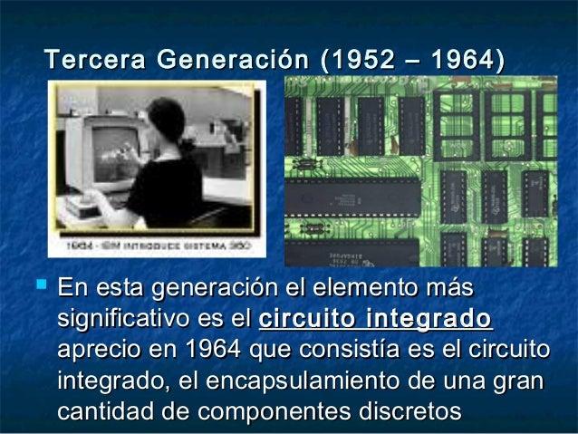  En esta generación el elemento másEn esta generación el elemento más significativo es elsignificativo es el circuito int...