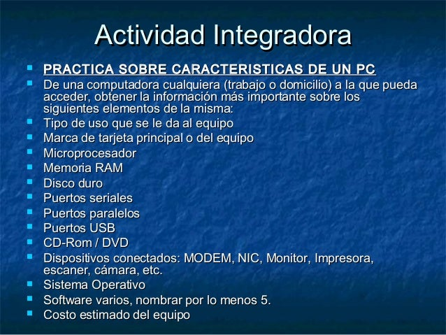 Actividad IntegradoraActividad Integradora  PRACTICA SOBRE CARACTERISTICAS DE UN PCPRACTICA SOBRE CARACTERISTICAS DE UN P...