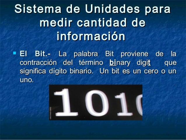  El Bit.-El Bit.- La palabra Bit proviene de laLa palabra Bit proviene de la contracción del términocontracción del térmi...