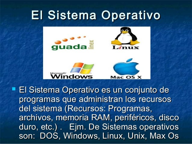 El Sistema OperativoEl Sistema Operativo  El Sistema Operativo es un conjunto deEl Sistema Operativo es un conjunto de pr...