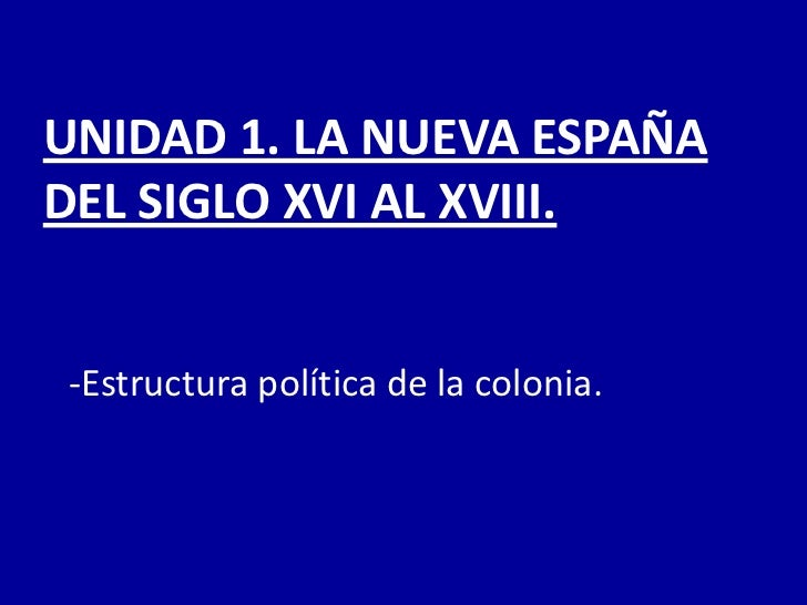 Unidad 1 Estructura Politica De La Colonia