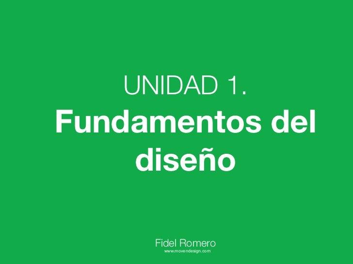 UNIDAD 1.Fundamentos del    diseño     Fidel Romero      www.movendesign.com