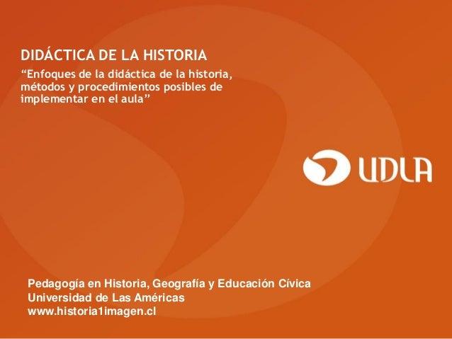 """DIDÁCTICA DE LA HISTORIA""""Enfoques de la didáctica de la historia,métodos y procedimientos posibles deimplementar en el aul..."""
