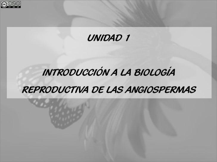UNIDAD 1   INTRODUCCIÓN A LA BIOLOGÍAREPRODUCTIVA DE LAS ANGIOSPERMAS