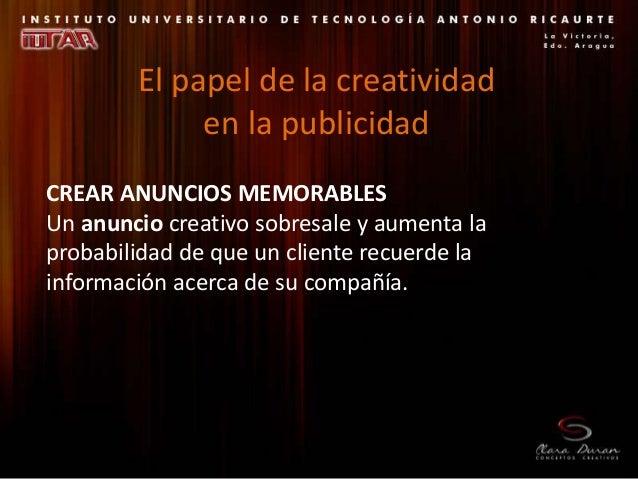 CREAR ANUNCIOS MEMORABLES Un anuncio creativo sobresale y aumenta la probabilidad de que un cliente recuerde la informació...