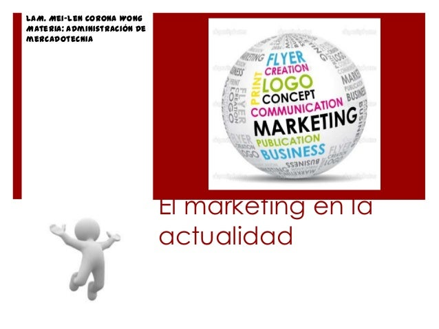 LAM. Mei-Len Corona WongMateria: Administración demercadotecnia                             El marketing en la            ...