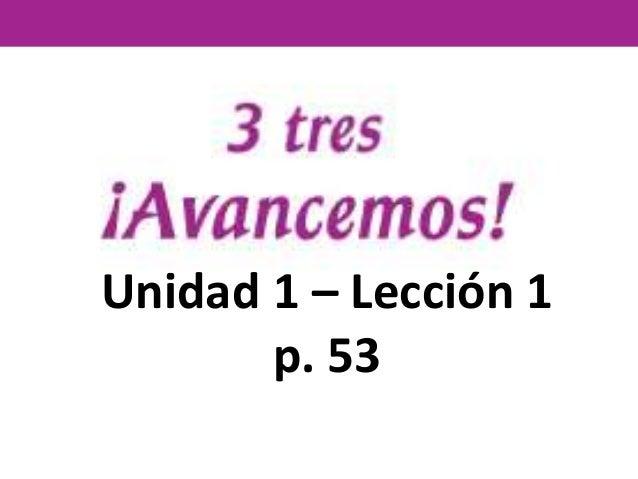 Unidad 1 – Lección 1  p. 53