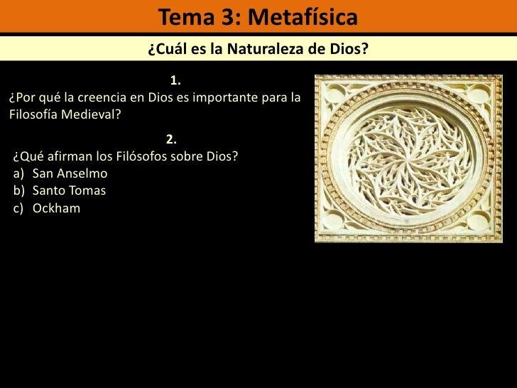 Tema 3: Metafísica<br />¿Cuál es la Naturaleza de Dios?<br />1.<br />¿Por qué la creencia en Dios es importante para la Fi...