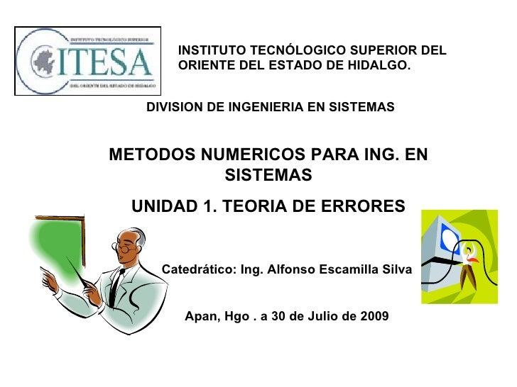 METODOS NUMERICOS PARA ING. EN SISTEMAS UNIDAD 1. TEORIA DE ERRORES INSTITUTO TECNÓLOGICO SUPERIOR DEL ORIENTE DEL ESTADO ...