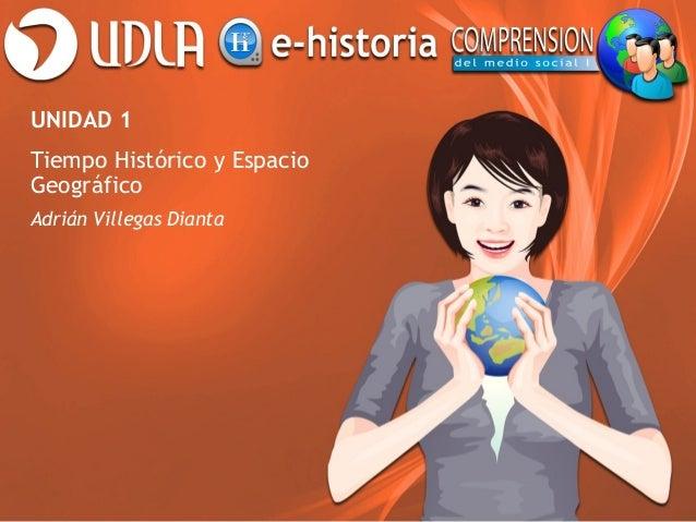 UNIDAD 1Tiempo Histórico y EspacioGeográficoAdrián Villegas Dianta