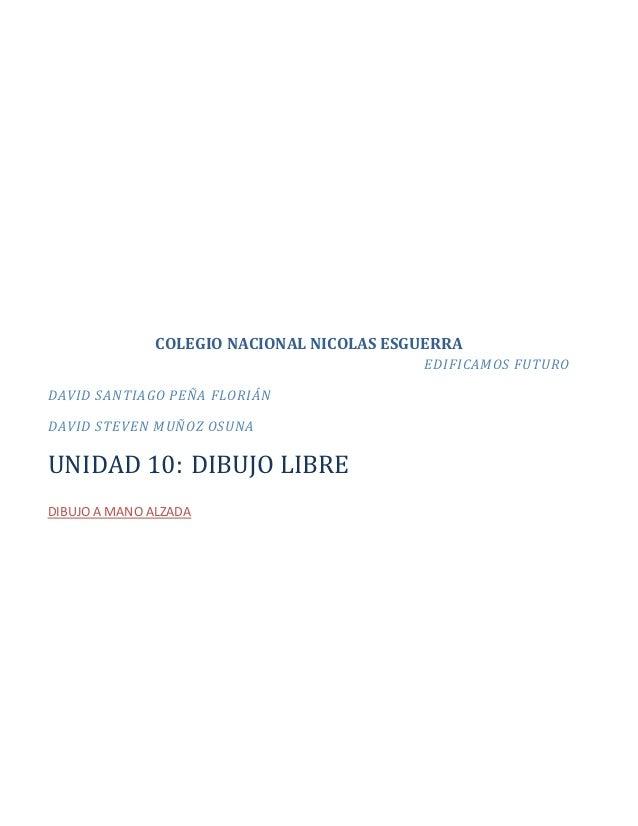 COLEGIO NACIONAL NICOLAS ESGUERRA EDIFICAMOS FUTURO DAVID SANTIAGO PEÑA FLORIÁN DAVID STEVEN MUÑOZ OSUNA UNIDAD 10: DIBUJO...