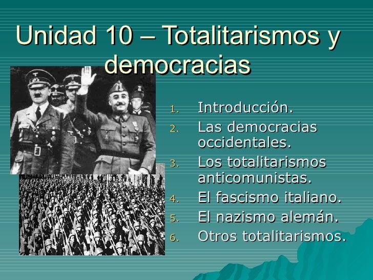 Unidad 10 – Totalitarismos y democracias <ul><li>Introducción. </li></ul><ul><li>Las democracias occidentales. </li></ul><...