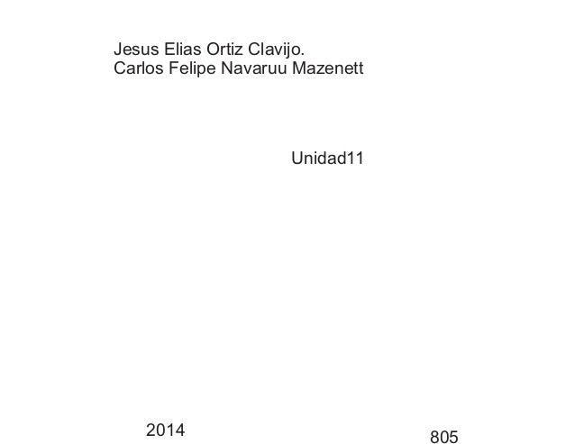 Jesus Elias Ortiz Clavijo.  Carlos Felipe Navaruu Mazenett  Unidad11  2014 805