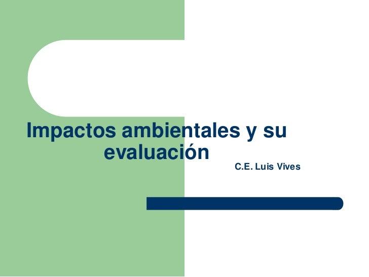 Impactos ambientales y su       evaluación                   C.E. Luis Vives