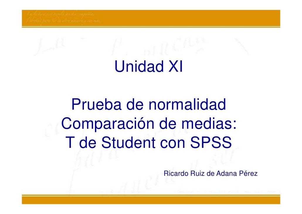 Unidad XI Prueba de normalidadComparación de medias:T de Student con SPSS            Ricardo Ruiz de Adana Pérez