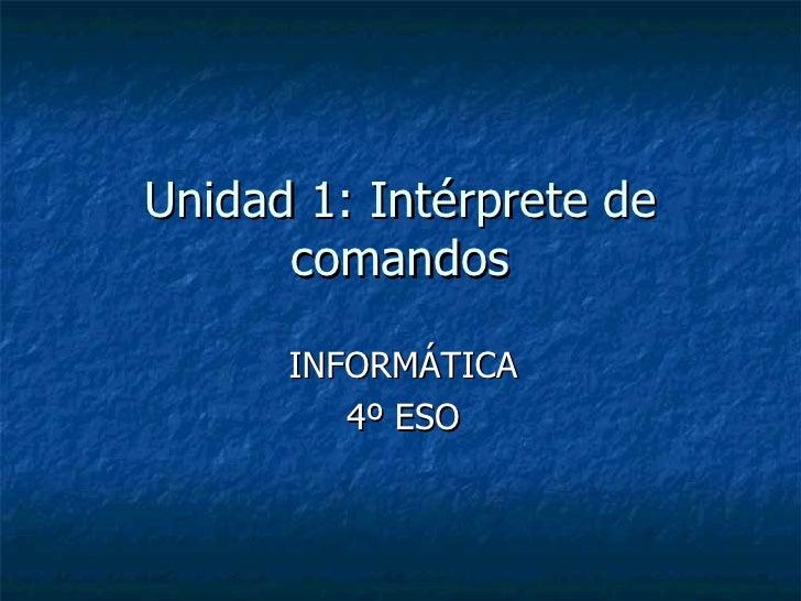 Unidad 1: Intérprete de comandos INFORMÁTICA 4º ESO