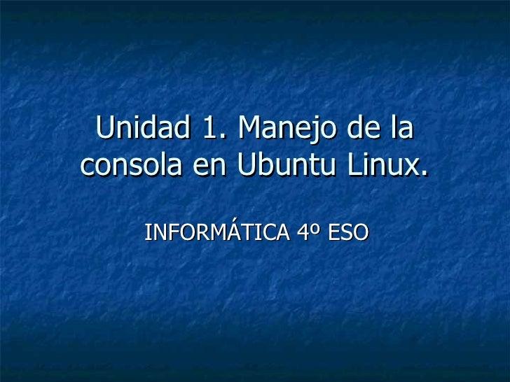 Unidad 1. Manejo de la consola en Ubuntu Linux. INFORMÁTICA 4º ESO