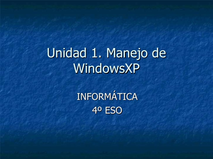 Unidad 1. Manejo de WindowsXP INFORMÁTICA 4º ESO