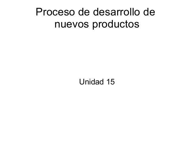 Proceso de desarrollo de nuevos productos Unidad 15