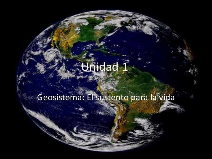 Unidad 1  Geosistema: El sustento para la vida