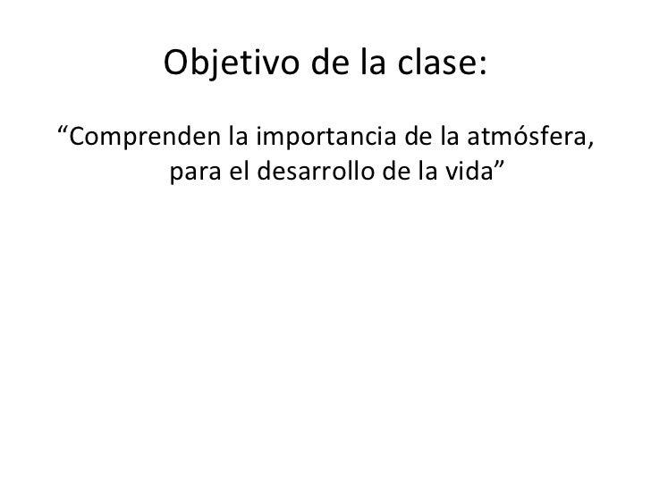 """Objetivo de la clase: <ul><li>"""" Comprenden la importancia de la atmósfera, para el desarrollo de la vida"""" </li></ul>"""