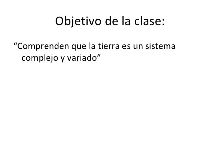 """Objetivo de la clase: <ul><li>"""" Comprenden que la tierra es un sistema complejo y variado"""" </li></ul>"""